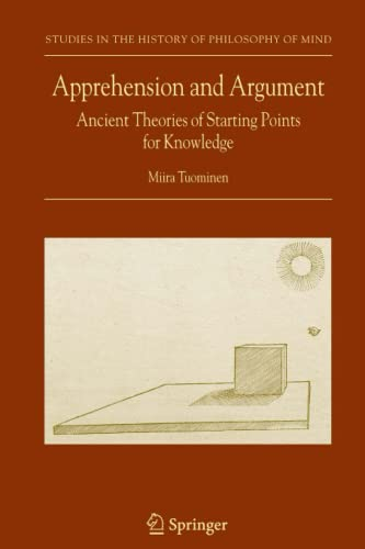 Apprehension and Argument Ancient Theories of Starting Points for Knowledge Studies in the History ...