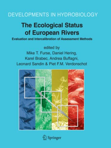 The Ecological Status of European Rivers: Evaluation and Intercalibration of Assessment Methods (Developments in Hydrobiology) - Editor-Mike T. Furse; Editor-Daniel Hering; Editor-Karel Brabec; Editor-Andrea Buffagni; Editor-Leonard Sandin; Editor-Piet F.M. Verdonschot