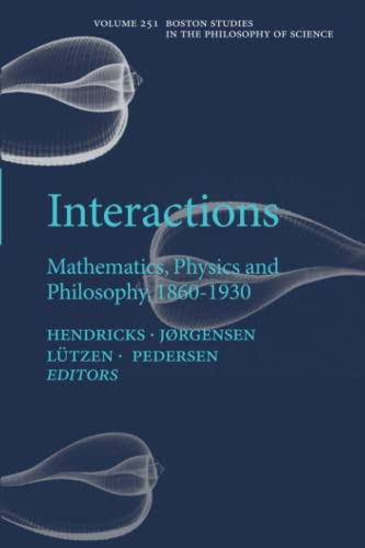 Interactions: Mathematics, Physics and Philosophy, 1860-1930