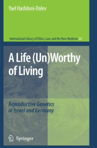 9789048173136: A Life (Un)Worthy of Living: Reproductive Genetics in Israel and Germany (International Library of Ethics, Law, and the New Medicine)