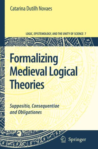 9789048174584: Formalizing Medieval Logical Theories: Suppositio, Consequentiae and Obligationes (Logic, Epistemology, and the Unity of Science)