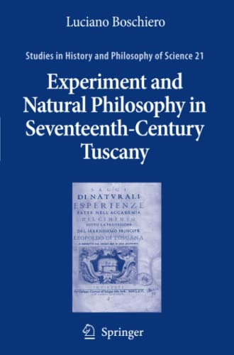 9789048175819: Experiment and Natural Philosophy in Seventeenth-Century Tuscany: The History of the Accademia del Cimento (Studies in History and Philosophy of Science)