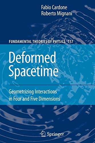 Deformed Spacetime: Geometrizing Interactions in Four and Five Dimensions (Fundamental Theories of Physics) - Fabio Cardone; Roberto Mignani