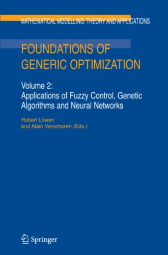 9789048176953: Foundations of Generic Optimization: Volume 2: Applications of Fuzzy Control, Genetic Algorithms and Neural Networks (Mathematical Modelling: Theory and Applications)