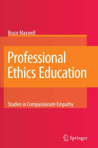 Professional Ethics Education: Studies in Compassionate Empathy (9048177529) by Bruce Maxwell
