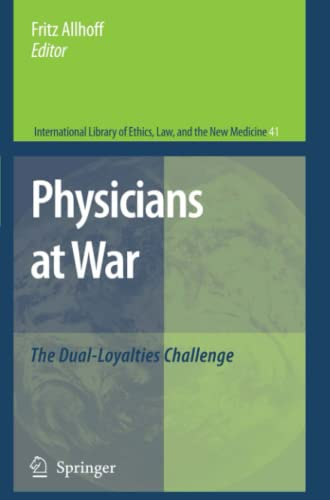 9789048177615: Physicians at War: The Dual-Loyalties Challenge (International Library of Ethics, Law, and the New Medicine)