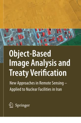 9789048177776: Object-Based Image Analysis and Treaty Verification: New Approaches in Remote Sensing - Applied to Nuclear Facilities in Iran