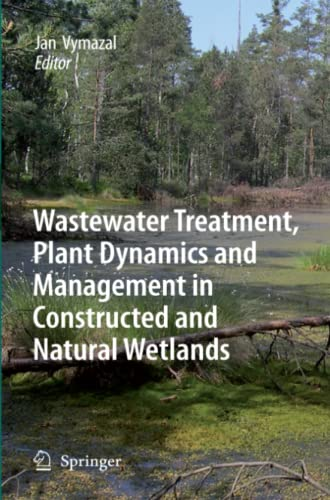 Wastewater Treatment, Plant Dynamics and Management in Constructed and Natural Wetlands - Vymazal, Jan