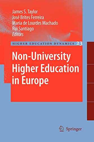 Non-University Higher Education in Europe. (= Higher Education Dynamics 23). - Taylor, James S.; Brites Ferreira, José; Lourdes Machado, Maria de; Santiago, Rui (Editors)