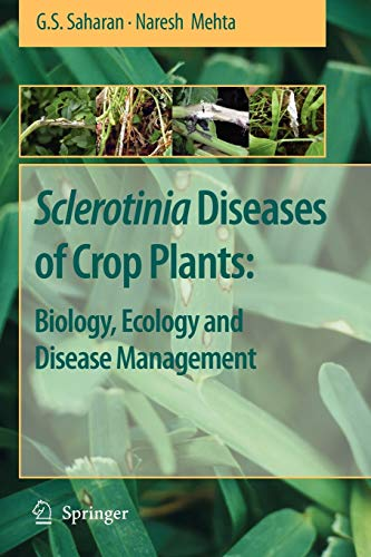 Sclerotinia Diseases of Crop Plants: Biology, Ecology and Disease Management: G. S. Saharan