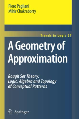9789048179350: A Geometry of Approximation: Rough Set Theory: Logic, Algebra and Topology of Conceptual Patterns (Trends in Logic)