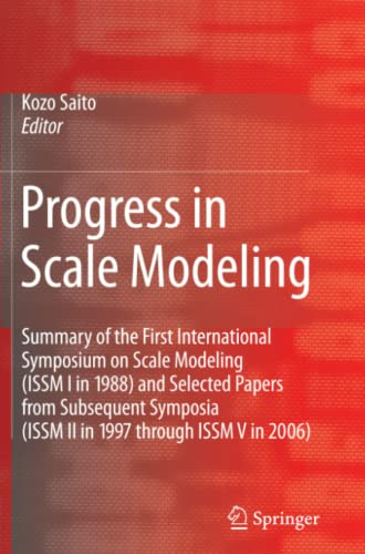 9789048179510: Progress in Scale Modeling: Summary of the First International Symposium on Scale Modeling (ISSM I in 1988) and Selected Papers from Subsequent Symposia (ISSM II in 1997 through ISSM V in 2006)
