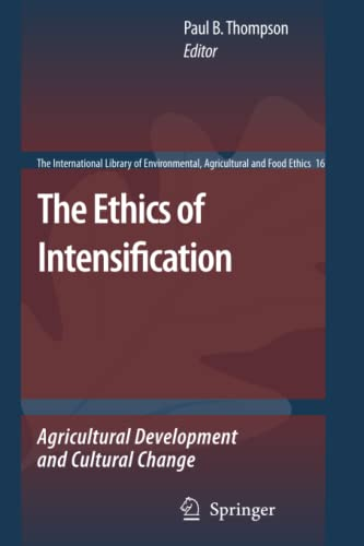 The Ethics of Intensification: Agricultural Development and Cultural Change (The International ...