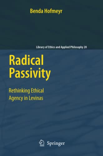 9789048181100: Radical Passivity: Rethinking Ethical Agency in Levinas (Library of Ethics and Applied Philosophy)