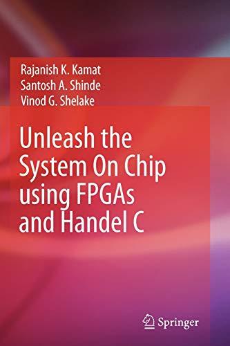 Unleash the System On Chip using FPGAs and Handel C (Paperback) - Rajanish K. Kamat, Santosh A. Shinde, Vinod G. Shelake