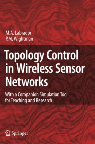 Topology Control in Wireless Sensor Networks: with a companion simulation tool for teaching and ...