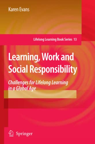Learning, Work and Social Responsibility: Challenges for Lifelong Learning in a Global Age (Lifelong Learning Book Series) - Karen Evans