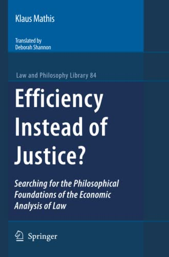 9789048182039: Efficiency Instead of Justice?: Searching for the Philosophical Foundations of the Economic Analysis of Law (Law and Philosophy Library)