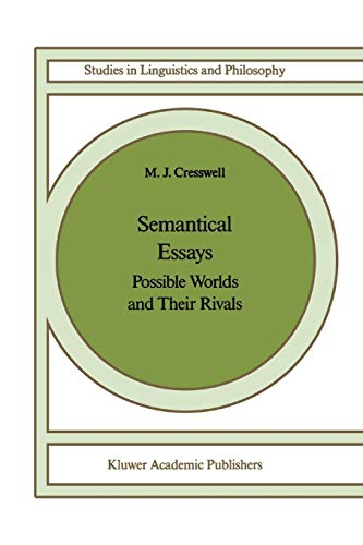 Semantical Essays: Possible Worlds and Their Rivals: M. J. Cresswell