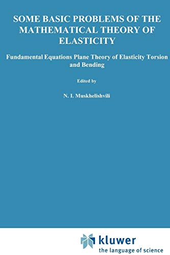9789048182459: Some Basic Problems of the Mathematical Theory of Elasticity: Foundamental Equations Plane Theory of Elasticity Torsion and Bending