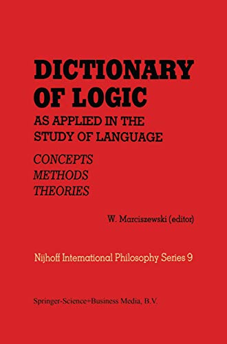 Dictionary of Logic as Applied in the Study of Language: Concepts-Methods-Theories (Melbourne International Philosophy Series)
