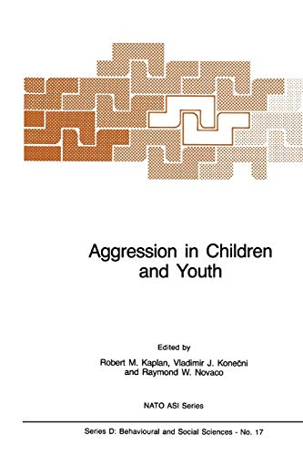 Aggression in Children and Youth (Nato Science Series D:) - Kaplan, R.M. [Editor]; Konecni, V.J. [Contributor]; Novaco, R.W. [Contributor];