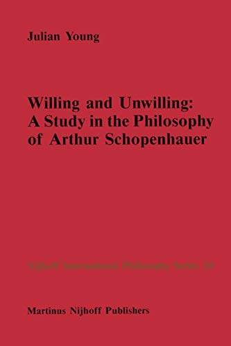 Willing and Unwilling : A Study in the Philosophy of Arthur Schopenhauer - J. P. Young