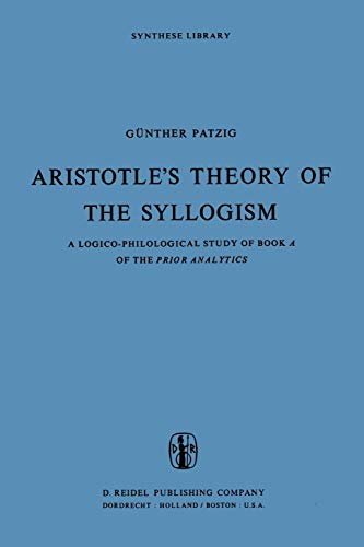 Aristotle's Theory of the Syllogism: A Logico-Philological Study of Book A of the Prior Analytics (Paperback) - G. Patzig
