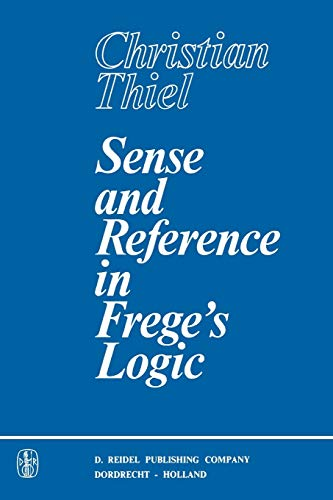 Sense and Reference in Frege?s Logic: C. Thiel