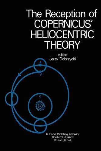 9789048183401: The Reception of Copernicus' Heliocentric Theory: Proceedings of a Symposium Organized by the Nicolas Copernicus Committee of the International Union ... and Philosophy of Science Toruń, Poland 1973
