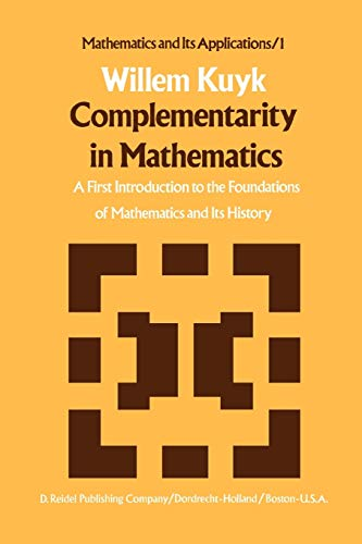 9789048183487: Complementarity in Mathematics: A First Introduction to the Foundations of Mathematics and Its History (Mathematics and Its Applications)
