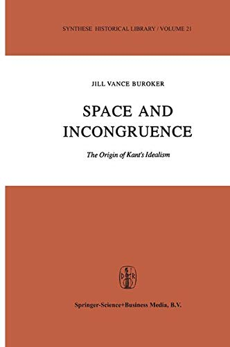 Space and Incongruence: The Origin of Kants Idealism: Jill Vance Buroker