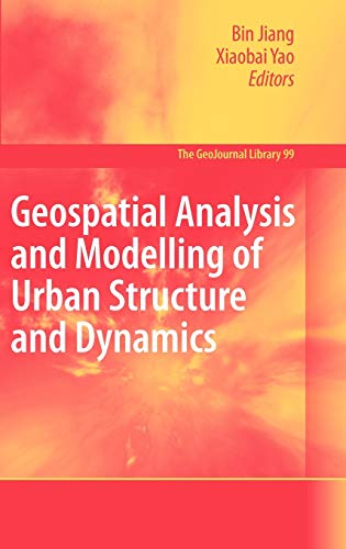 Geospatial Analysis and Modelling of Urban Structure and Dynamics GeoJournal Library