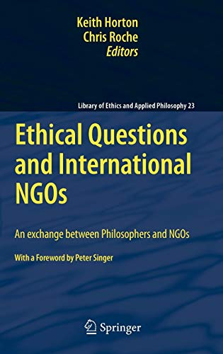 9789048185917: Ethical Questions and International NGOs: An exchange between Philosophers and NGOs (Library of Ethics and Applied Philosophy)
