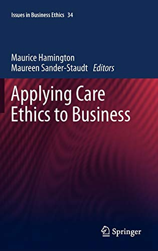 9789048193066: Applying Care Ethics to Business (Issues in Business Ethics)