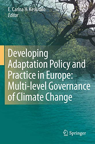 Developing Adaptation Policy and Practice in Europe: Multi-level Governance of Climate Change: E. ...