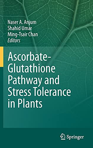 Ascorbate-Glutathione Pathway and Stress Tolerance in Plants: Naser A. Anjum