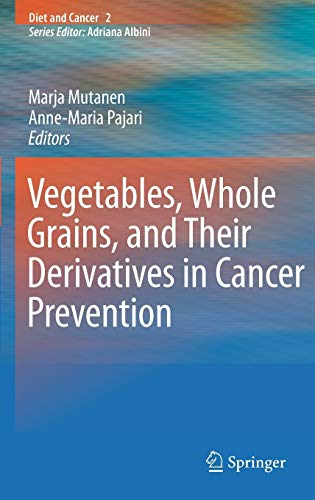 Vegetables, Whole Grains, and Their Derivatives in Cancer Prevention: Marja Mutanen
