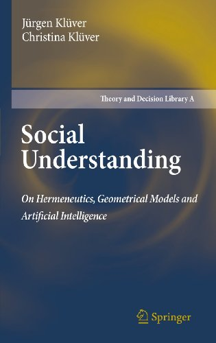 9789048199105: Social Understanding: On Hermeneutics, Geometrical Models and Artificial Intelligence (Theory and Decision Library A:)