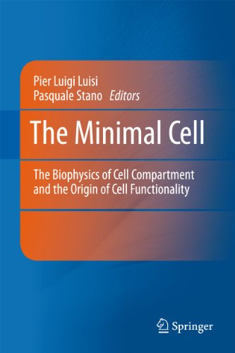 The Minimal Cell: The Biophysics of Cell Compartment and the Origin of Cell Functionality: Luisi, ...