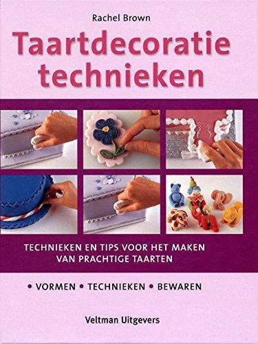 Taartdecoratietechnieken: technieken en tips voor het maken: Brown, Rachel