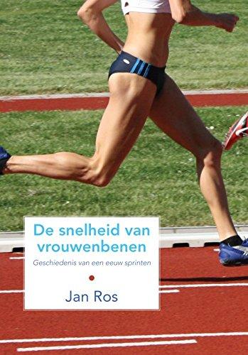 9789048403097: De snelheid van vrouwenbenen: geschiedenis van een eeuw sprinten
