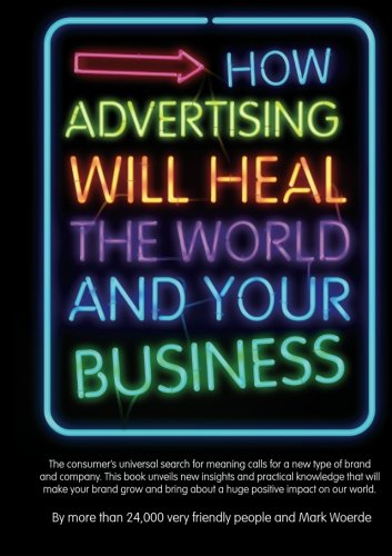 9789048419272: How advertising will heal the world and your business