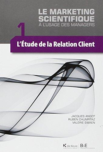 Marketing Scientifique. a l'Usage des Managers. l'Etude de la Relation Client (2009) (le)