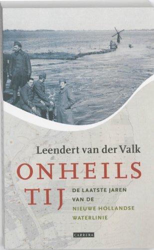 Onheilstij. De laatste jaren van de Nieuwe Hollandse Waterlinie.: VALK, LEENDERT VAN DER.
