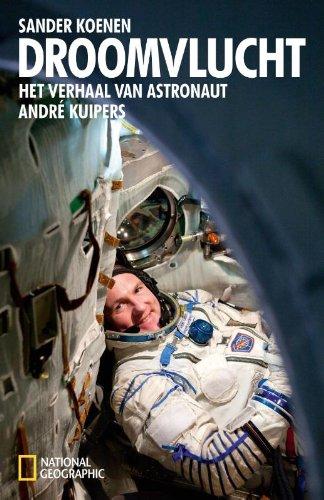 9789048813032: Droomvlucht / druk 1: het verhaal van astronaut André Kuipers