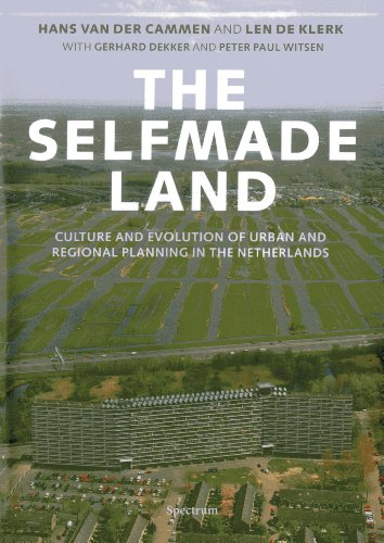 9789049107017: The Selfmade Land: Culture and Evolution of Urban and Regional Planning in the Netherlands