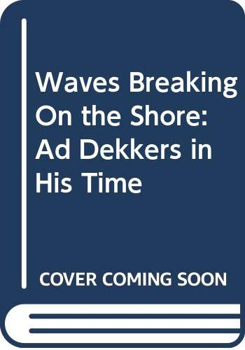 9789050061339: Waves Breaking On the Shore: Ad Dekkers in His Time