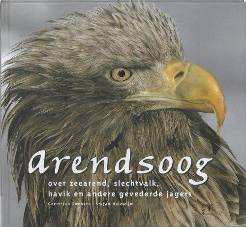 Arendsoog: over zeearend, slechtvalk, havik en andere gevederde jagers.: Roebers, Geert-Jan & ...