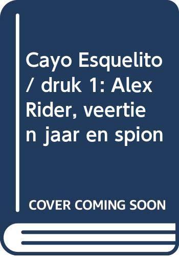 9789050163736: Cayo Esquelito: Alex Rider, veertien jaar en spion